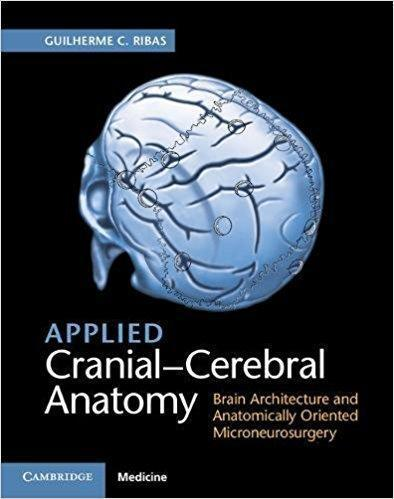 Applied Cranial Cerebral Anatomy  Brain Architecture and Anatomically Oriented Microneurosurgery 2018