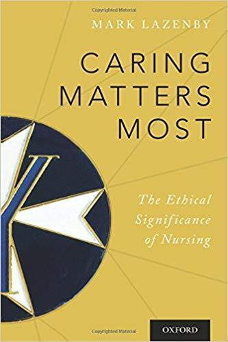 Caring Matters Most: The Ethical Significance of Nursing 2018 - پرستاری